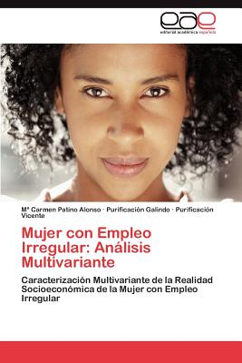 Editorial Acad Mica Espa Ola Mujer Con Empleo Irregular: An Lisis Multivariante by Patino Alonso, M. Carmen/ Galindo, Purificaci N./ Vicente, Purificaci N. [ at Sears.com
